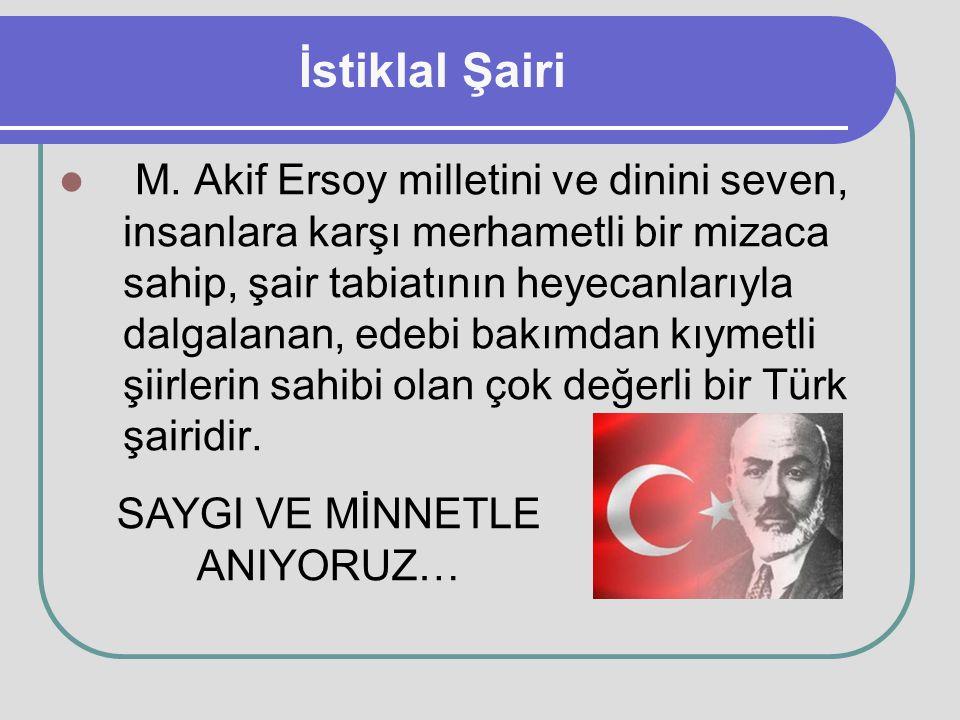 M. Akif Ersoy milletini ve dinini seven, insanlara karşı merhametli bir mizaca sahip, şair tabiatının heyecanlarıyla dalgalanan, edebi bakımdan kıymet