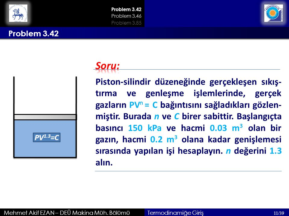 Problem 3.42 Mehmet Akif EZAN – DEÜ Makina Müh. Bölümü Problem 3.42 11/39 Problem 3.46 Termodinamiğe Giriş Piston-silindir düzeneğinde gerçekleşen sık