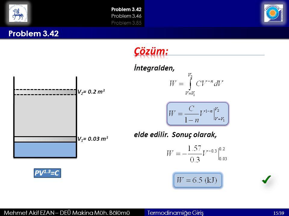 Problem 3.42 Mehmet Akif EZAN – DEÜ Makina Müh. Bölümü Problem 3.42 15/39 Problem 3.46 Termodinamiğe Giriş PV 1.3 =C V 1 = 0.03 m 3 V 2 = 0.2 m 3 İnte