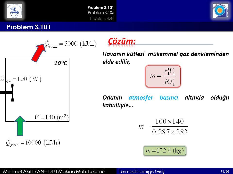 Mehmet Akif EZAN – DEÜ Makina Müh. Bölümü Problem 3.101 31/39 Termodinamiğe Giriş Problem 3.101 Havanın kütlesi mükemmel gaz denkleminden elde edilir,