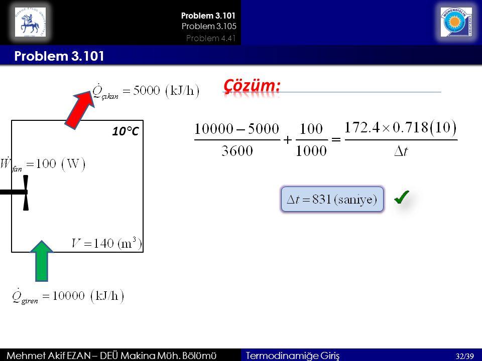 Mehmet Akif EZAN – DEÜ Makina Müh. Bölümü Problem 3.101 32/39 Termodinamiğe Giriş Problem 3.101 10°C Problem 3.105 Problem 4.41