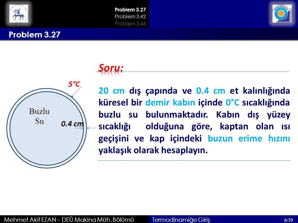 Problem 3.27 Mehmet Akif EZAN – DEÜ Makina Müh. Bölümü Problem 3.27 6/39 Problem 3.42 Problem 3.46 Termodinamiğe Giriş 20 cm dış çapında ve 0.4 cm et