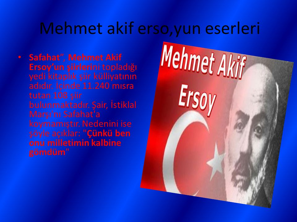 """Mehmet akif erso,yun eserleri Safahat"""", Mehmet Akif Ersoy'un şiirlerini topladığı yedi kitaplık şiir külliyatının adıdır. İçinde 11.240 mısra tutan 10"""