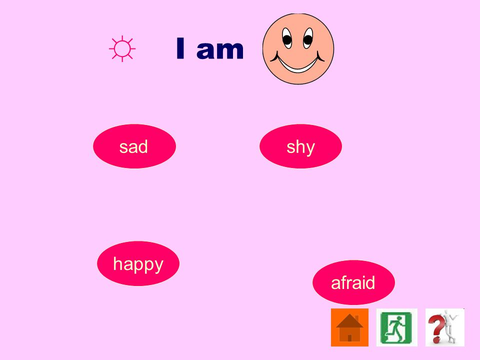 ☼ I am afraid shy happy sad