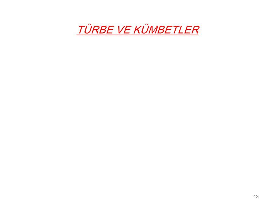 TÜRBE VE KÜMBETLER 13