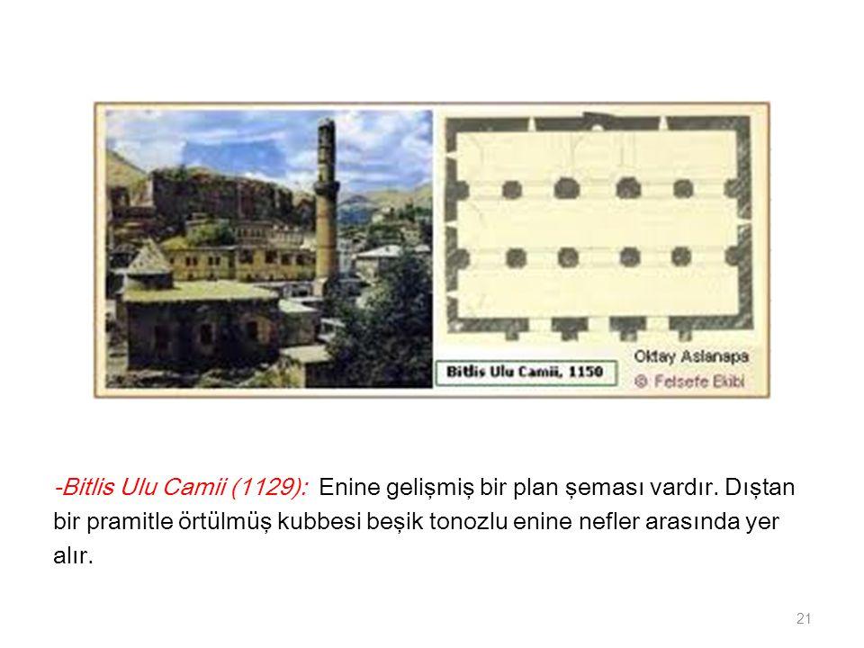 -Bitlis Ulu Camii (1129): Enine gelişmiş bir plan şeması vardır.