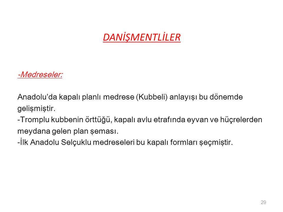 DANİŞMENTLİLER -Medreseler: Anadolu'da kapalı planlı medrese (Kubbeli) anlayışı bu dönemde gelişmiştir.