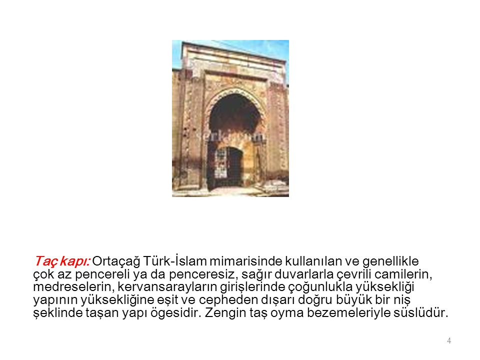 Taç kapı: Ortaçağ Türk-İslam mimarisinde kullanılan ve genellikle çok az pencereli ya da penceresiz, sağır duvarlarla çevrili camilerin, medreselerin, kervansarayların girişlerinde çoğunlukla yüksekliği yapının yüksekliğine eşit ve cepheden dışarı doğru büyük bir niş şeklinde taşan yapı ögesidir.