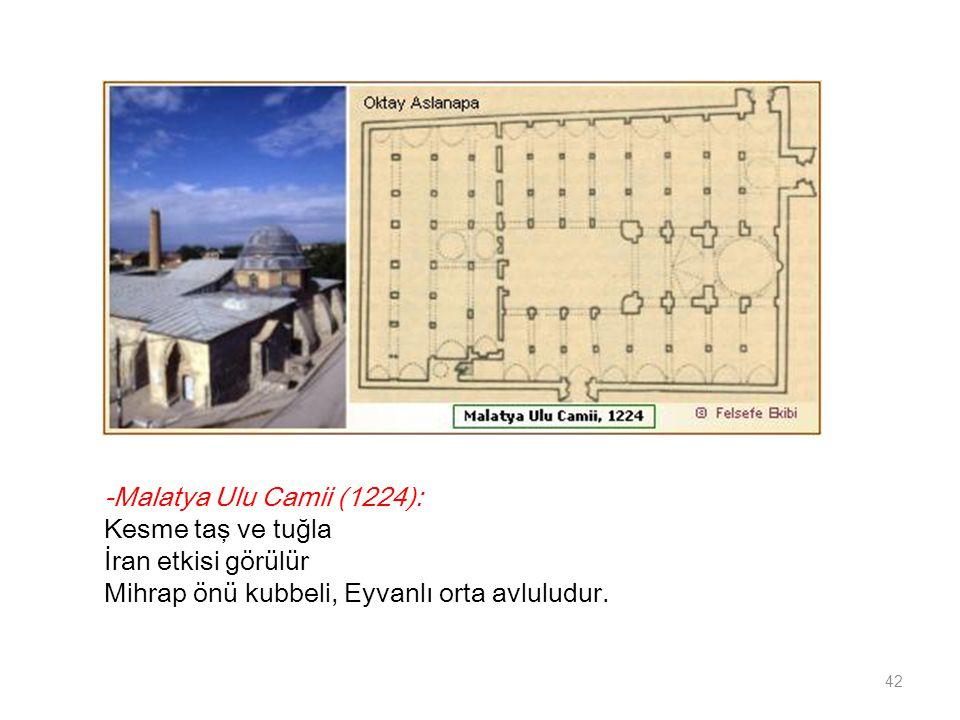 -Malatya Ulu Camii (1224): Kesme taş ve tuğla İran etkisi görülür Mihrap önü kubbeli, Eyvanlı orta avluludur.
