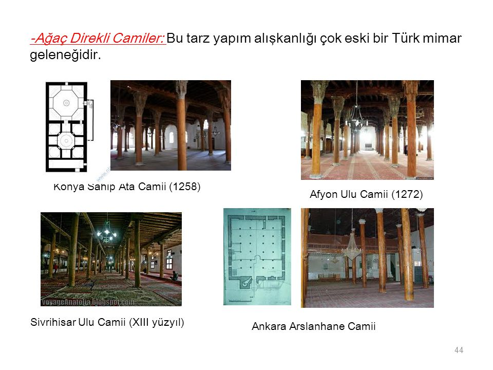 -Ağaç Direkli Camiler: Bu tarz yapım alışkanlığı çok eski bir Türk mimar geleneğidir.
