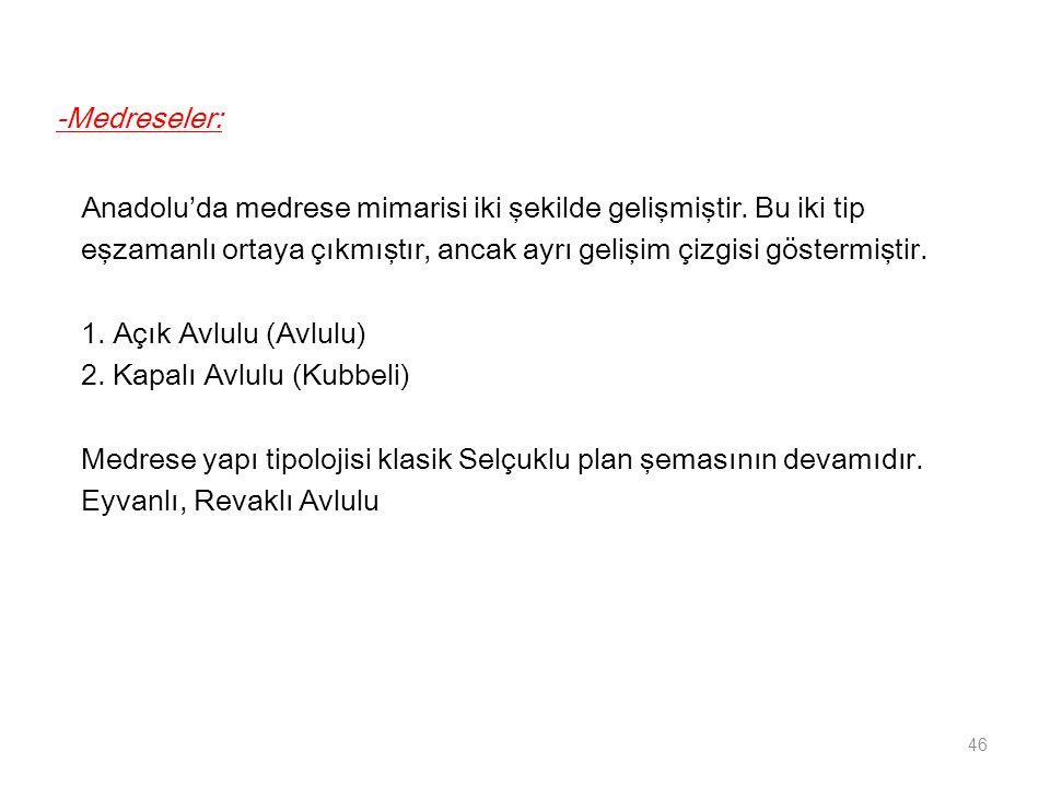 -Medreseler: Anadolu'da medrese mimarisi iki şekilde gelişmiştir.