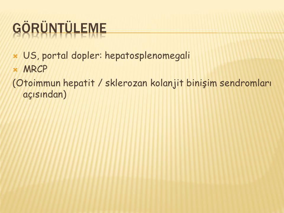  US, portal dopler: hepatosplenomegali  MRCP (Otoimmun hepatit / sklerozan kolanjit binişim sendromları açısından)