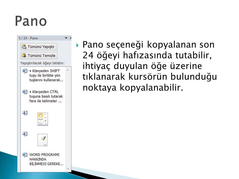  Pano seçeneği kopyalanan son 24 öğeyi hafızasında tutabilir, ihtiyaç duyulan öğe üzerine tıklanarak kursörün bulunduğu noktaya kopyalanabilir.
