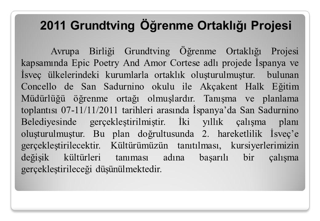 2011 Grundtving Öğrenme Ortaklığı Projesi Avrupa Birliği Grundtving Öğrenme Ortaklığı Projesi kapsamında Epic Poetry And Amor Cortese adlı projede İsp