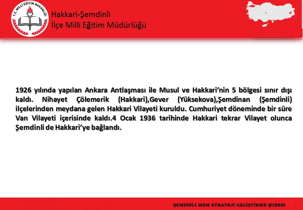3 1926 yılında yapılan Ankara Antlaşması ile Musul ve Hakkari'nin 5 bölgesi sınır dışı kaldı.