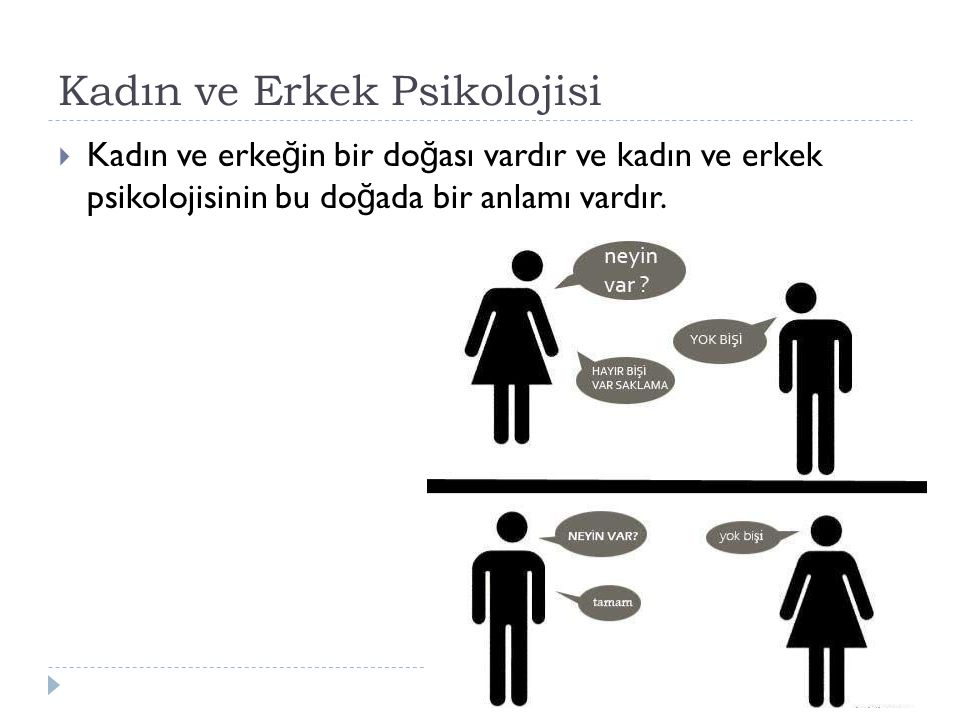 Kadın ve Erkek Psikolojisi  Kadın ve erke ğ in bir do ğ ası vardır ve kadın ve erkek psikolojisinin bu do ğ ada bir anlamı vardır.