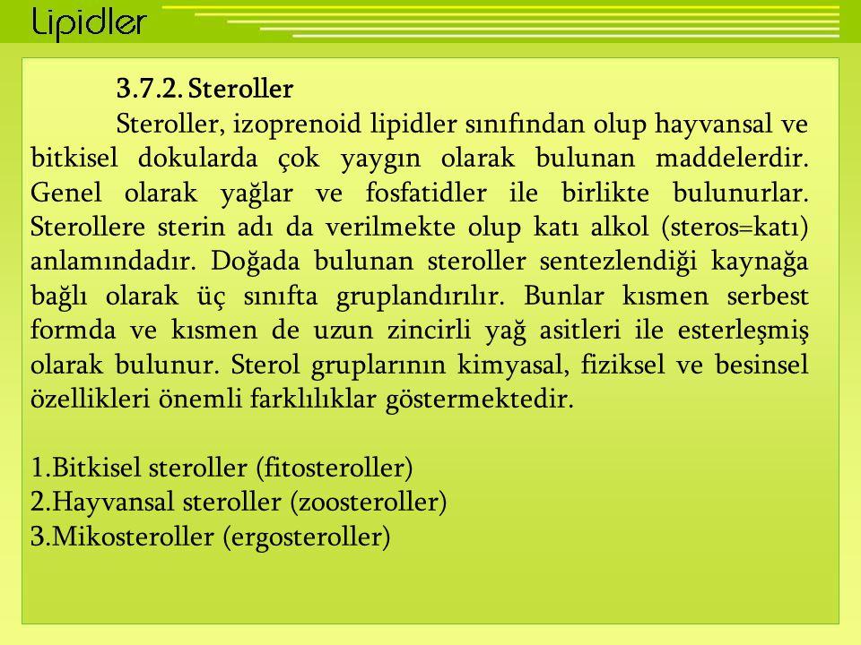 3.7.2. Steroller Steroller, izoprenoid lipidler sınıfından olup hayvansal ve bitkisel dokularda çok yaygın olarak bulunan maddelerdir. Genel olarak ya