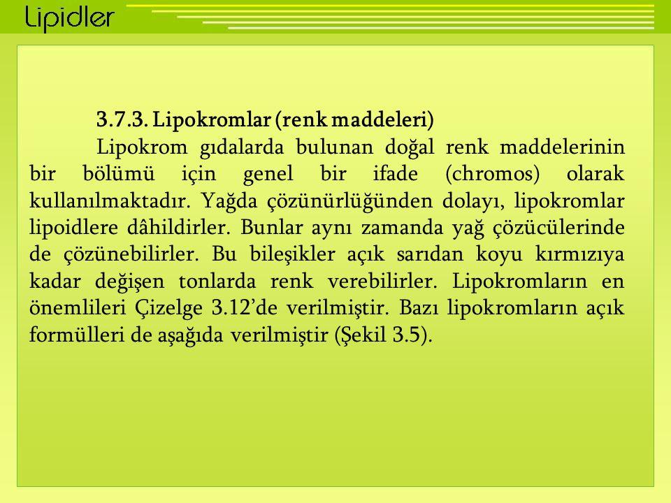 3.7.3. Lipokromlar (renk maddeleri) Lipokrom gıdalarda bulunan doğal renk maddelerinin bir bölümü için genel bir ifade (chromos) olarak kullanılmaktad