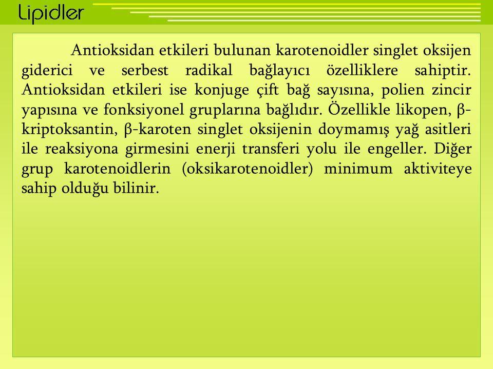 Antioksidan etkileri bulunan karotenoidler singlet oksijen giderici ve serbest radikal bağlayıcı özelliklere sahiptir.