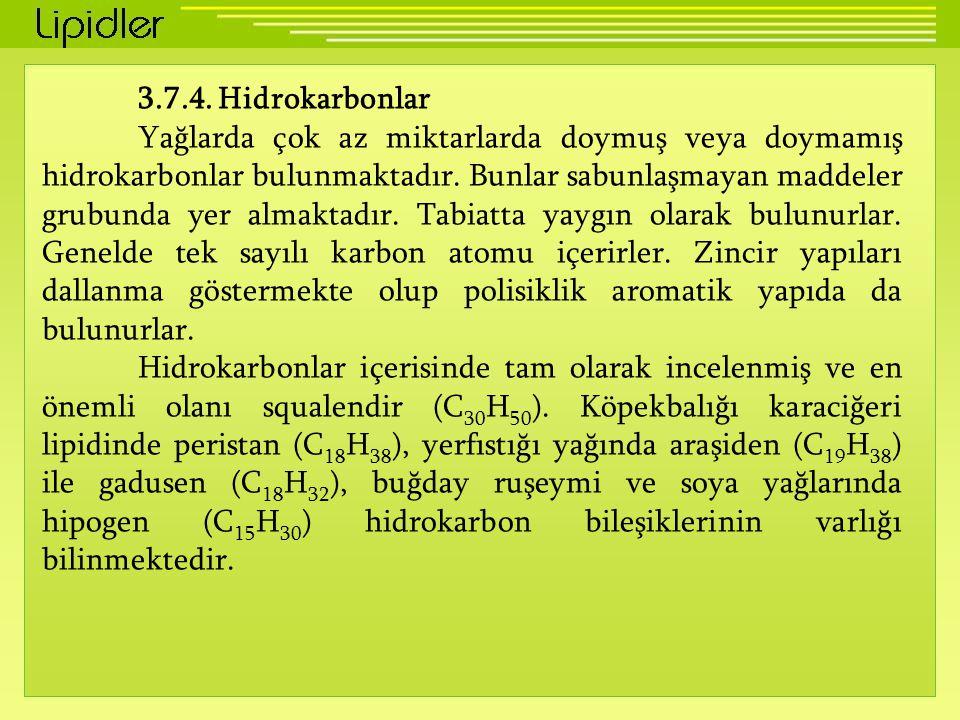 3.7.4. Hidrokarbonlar Yağlarda çok az miktarlarda doymuş veya doymamış hidrokarbonlar bulunmaktadır. Bunlar sabunlaşmayan maddeler grubunda yer almakt