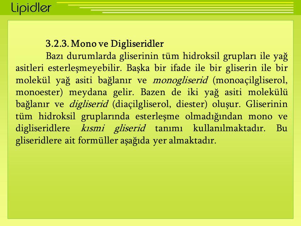 3.2.3. Mono ve Digliseridler Bazı durumlarda gliserinin tüm hidroksil grupları ile yağ asitleri esterleşmeyebilir. Başka bir ifade ile bir gliserin il