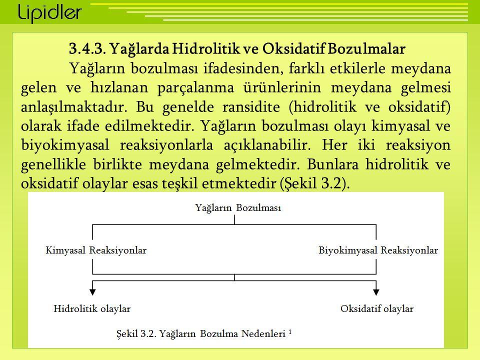 3.4.3. Yağlarda Hidrolitik ve Oksidatif Bozulmalar Yağların bozulması ifadesinden, farklı etkilerle meydana gelen ve hızlanan parçalanma ürünlerinin m
