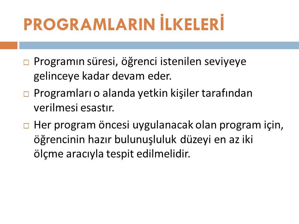 PROGRAMLARIN İ LKELER İ  Programın süresi, öğrenci istenilen seviyeye gelinceye kadar devam eder.  Programları o alanda yetkin kişiler tarafından ve