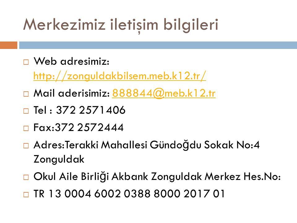 Merkezimiz iletişim bilgileri  Web adresimiz: http://zonguldakbilsem.meb.k12.tr/ http://zonguldakbilsem.meb.k12.tr/  Mail aderisimiz: 888844@meb.k12