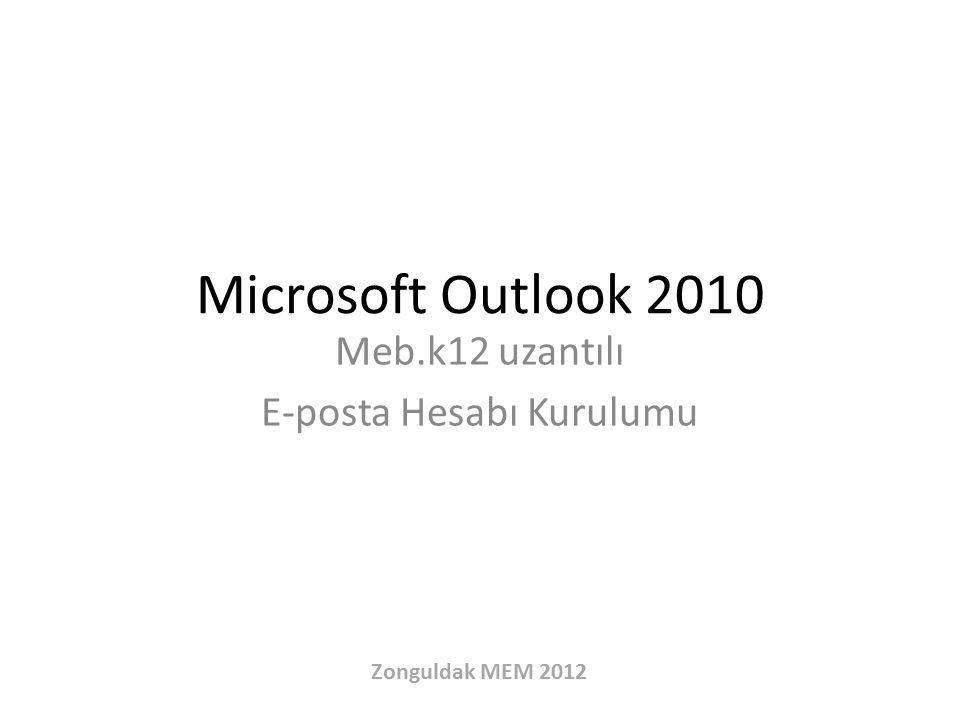 Microsoft Outlook 2010 Meb.k12 uzantılı E-posta Hesabı Kurulumu Zonguldak MEM 2012