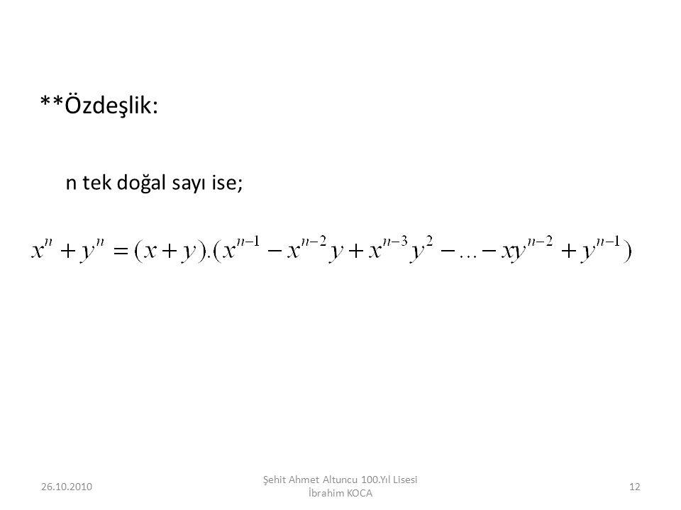 **Özdeşlik: n tek doğal sayı ise; 26.10.201012 Şehit Ahmet Altuncu 100.Yıl Lisesi İbrahim KOCA