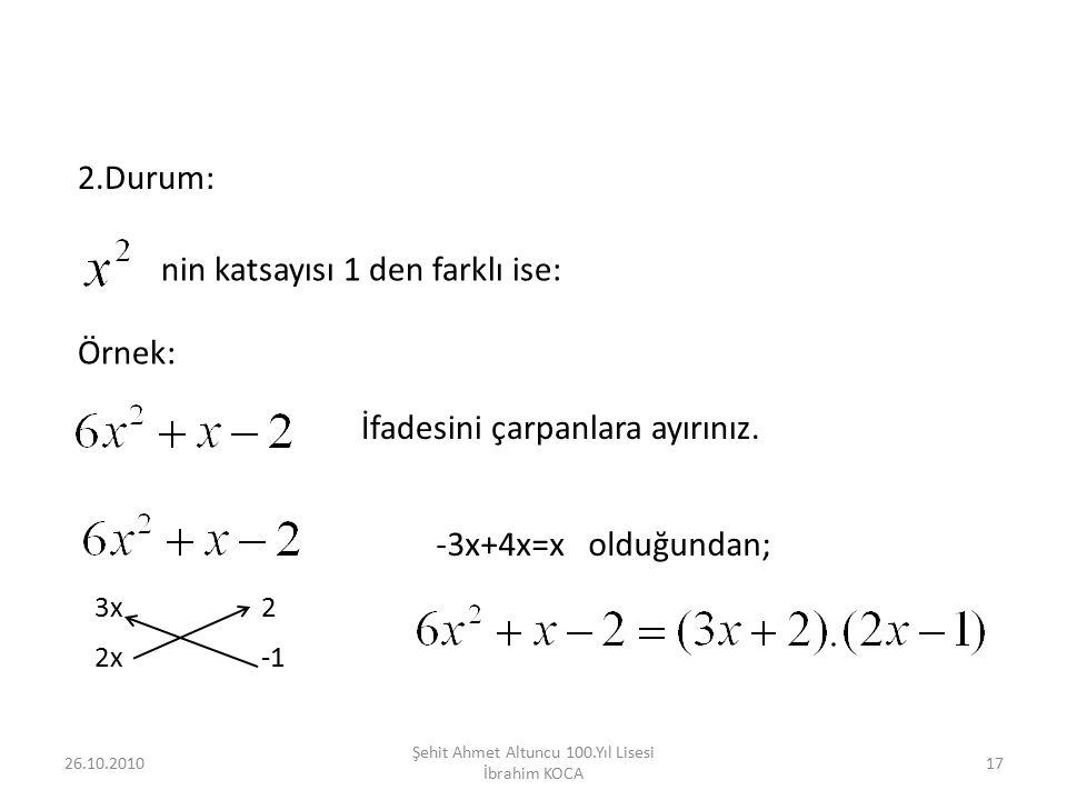 2.Durum: nin katsayısı 1 den farklı ise: Örnek: İfadesini çarpanlara ayırınız. 2 2x 3x -3x+4x=x olduğundan; 26.10.201017 Şehit Ahmet Altuncu 100.Yıl L
