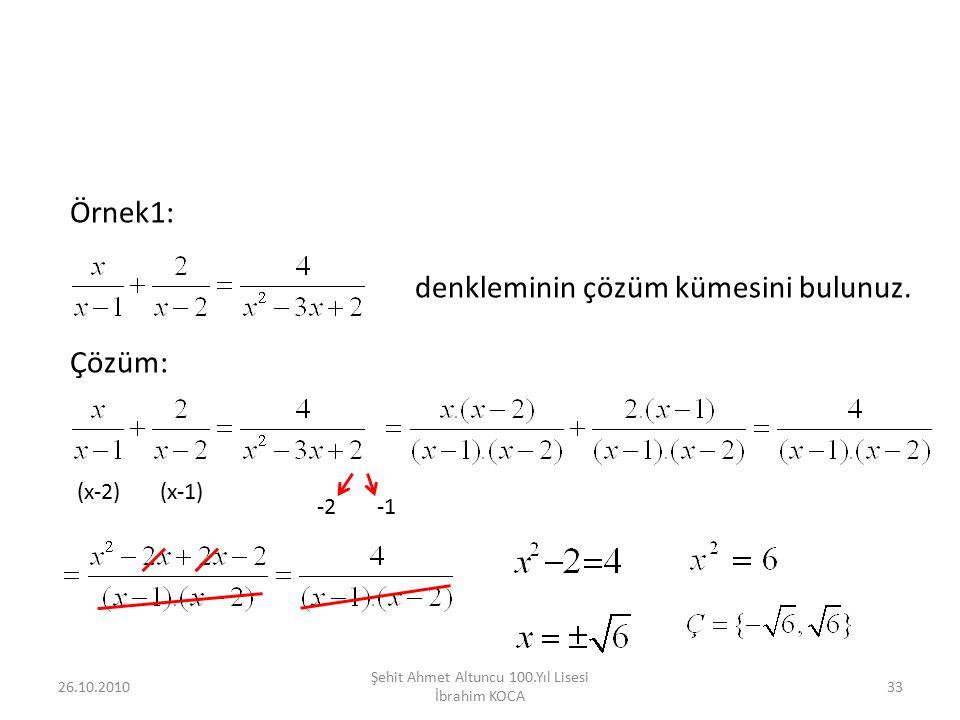 26.10.2010 Şehit Ahmet Altuncu 100.Yıl Lisesi İbrahim KOCA 33 Örnek1: denkleminin çözüm kümesini bulunuz. Çözüm: (x-2)(x-1) -2