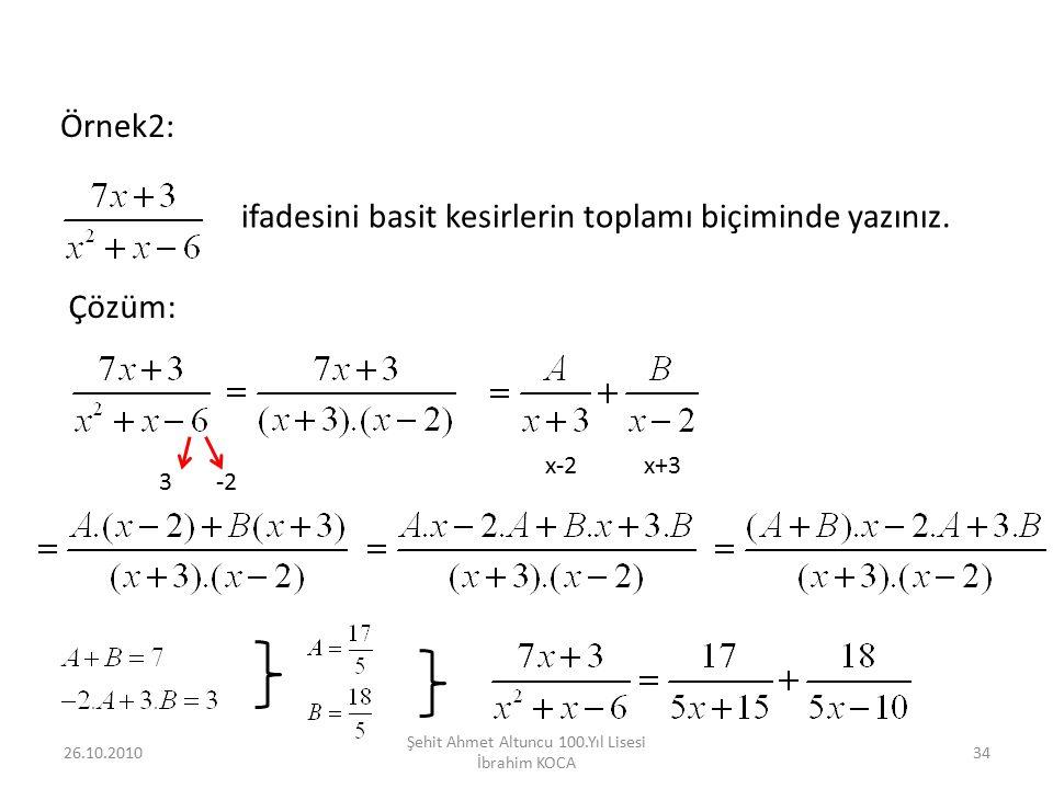 26.10.2010 Şehit Ahmet Altuncu 100.Yıl Lisesi İbrahim KOCA 34 Örnek2: ifadesini basit kesirlerin toplamı biçiminde yazınız. Çözüm: 3-2 x-2x+3
