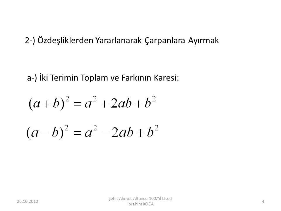 Örnekler: 121 ( 12.1=12 =c ve 12+1=13=b olduğundan ) 26.10.201015 Şehit Ahmet Altuncu 100.Yıl Lisesi İbrahim KOCA