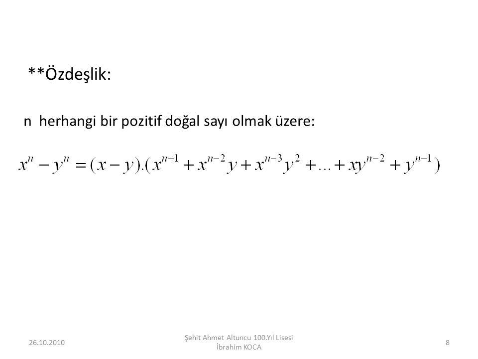 26.10.201029 Şehit Ahmet Altuncu 100.Yıl Lisesi İbrahim KOCA Örnek6: ifadesini sadeleştiriniz.