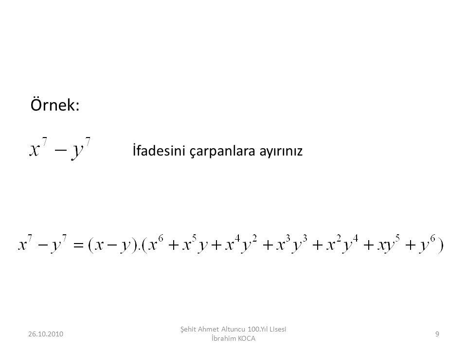 26.10.201030 Şehit Ahmet Altuncu 100.Yıl Lisesi İbrahim KOCA Örnek7: ifadesini sadeleştiriniz.