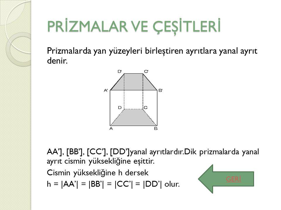 PR İ ZMALAR VE ÇEŞ İ TLER İ Prizmalarda yan yüzeyleri birleştiren ayrıtlara yanal ayrıt denir. AA'], [BB'], [CC'], [DD']yanal ayrıtlardır.Dik prizmala