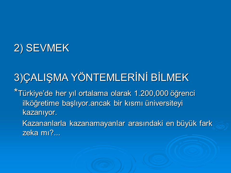2) SEVMEK 3)ÇALIŞMA YÖNTEMLERİNİ BİLMEK * Türkiye'de her yıl ortalama olarak 1.200,000 öğrenci ilköğretime başlıyor.ancak bir kısmı üniversiteyi kazan