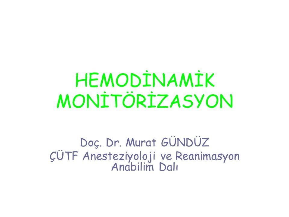 HEMODİNAMİK MONİTÖRİZASYON Doç. Dr. Murat GÜNDÜZ ÇÜTF Anesteziyoloji ve Reanimasyon Anabilim Dalı