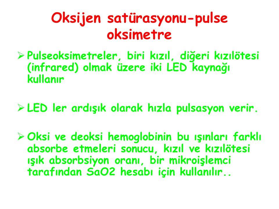 Oksijen satürasyonu-pulse oksimetre  Pulseoksimetreler, biri kızıl, diğeri kızılötesi (infrared) olmak üzere iki LED kaynağı kullanır  LED ler ardışık olarak hızla pulsasyon verir.