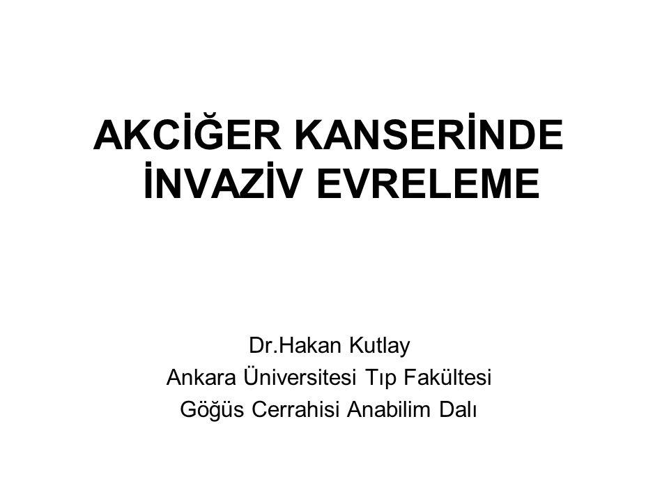 AKCİĞER KANSERİNDE İNVAZİV EVRELEME Dr.Hakan Kutlay Ankara Üniversitesi Tıp Fakültesi Göğüs Cerrahisi Anabilim Dalı