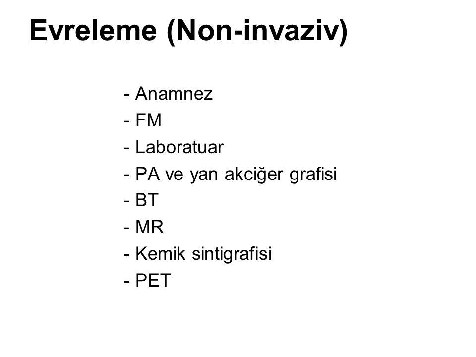 Evreleme (Non-invaziv) - Anamnez - FM - Laboratuar - PA ve yan akciğer grafisi - BT - MR - Kemik sintigrafisi - PET