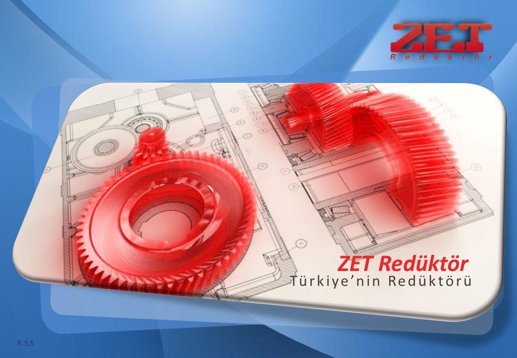 ZET Redüktör Türkiye'nin Redüktörü R.3,5