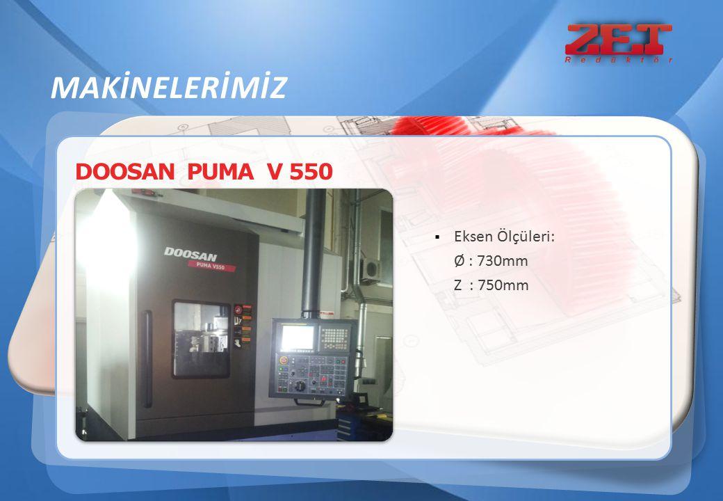 DOOSAN PUMA V 550  Eksen Ölçüleri: Ø : 730mm Z : 750mm MAKİNELERİMİZ