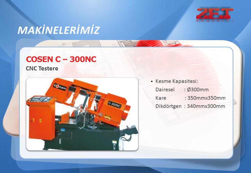 COSEN C – 300NC CNC Testere  Kesme Kapasitesi: Dairesel : Ø300mm Kare : 350mmx350mm Dikdörtgen : 340mmx300mm MAKİNELERİMİZ