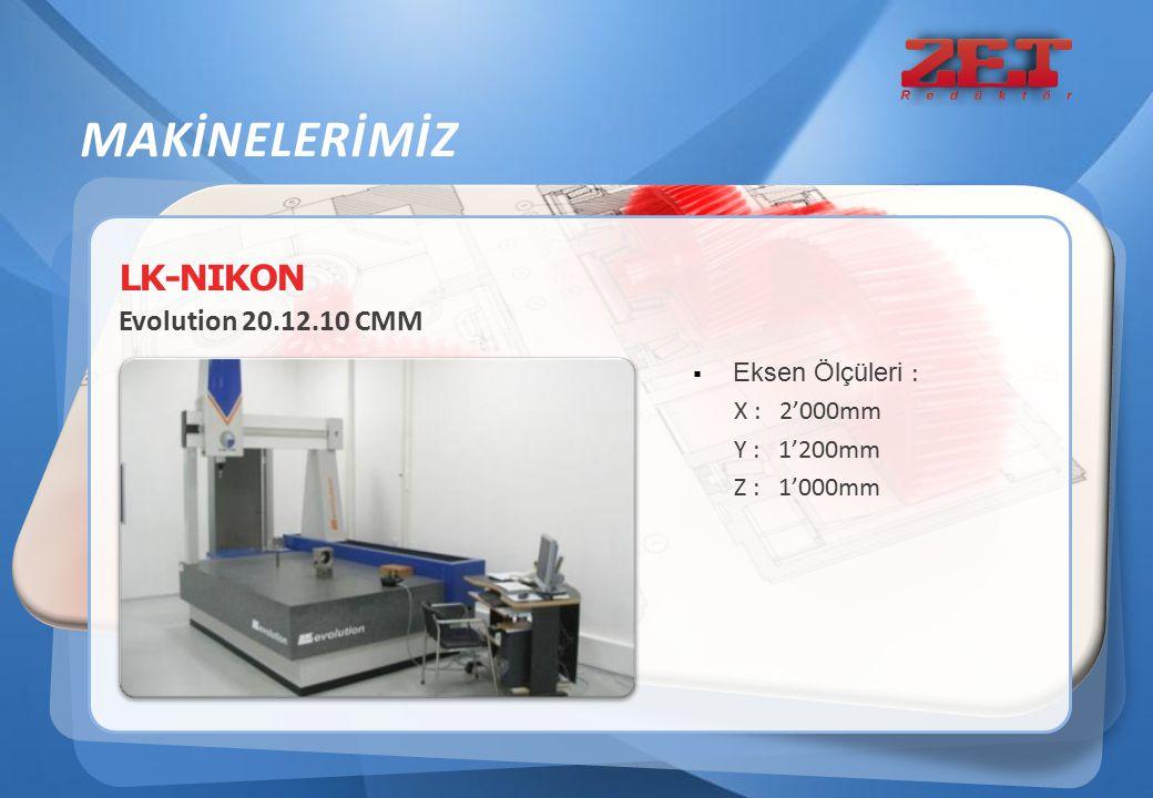 LK-NIKON Evolution 20.12.10 CMM  Eksen Ölçüleri : X : 2'000mm Y : 1'200mm Z : 1'000mm MAKİNELERİMİZ