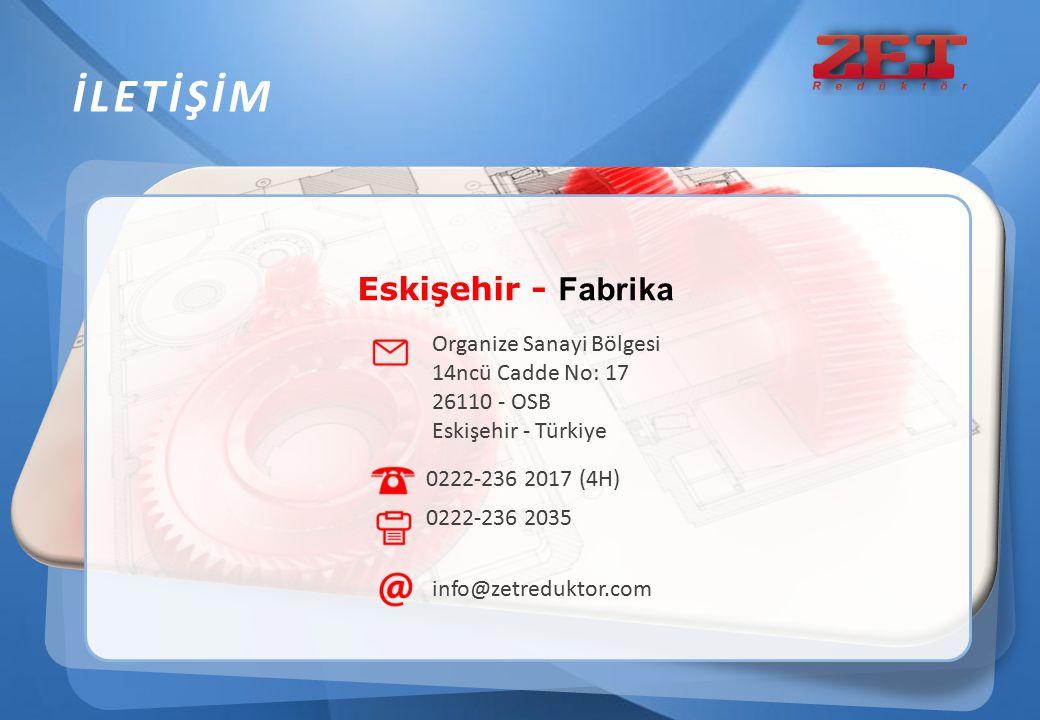 Organize Sanayi Bölgesi 14ncü Cadde No: 17 26110 - OSB Eskişehir - Türkiye 0222-236 2017 (4H) 0222-236 2035 Eskişehir - Fabrika info@zetreduktor.com İ