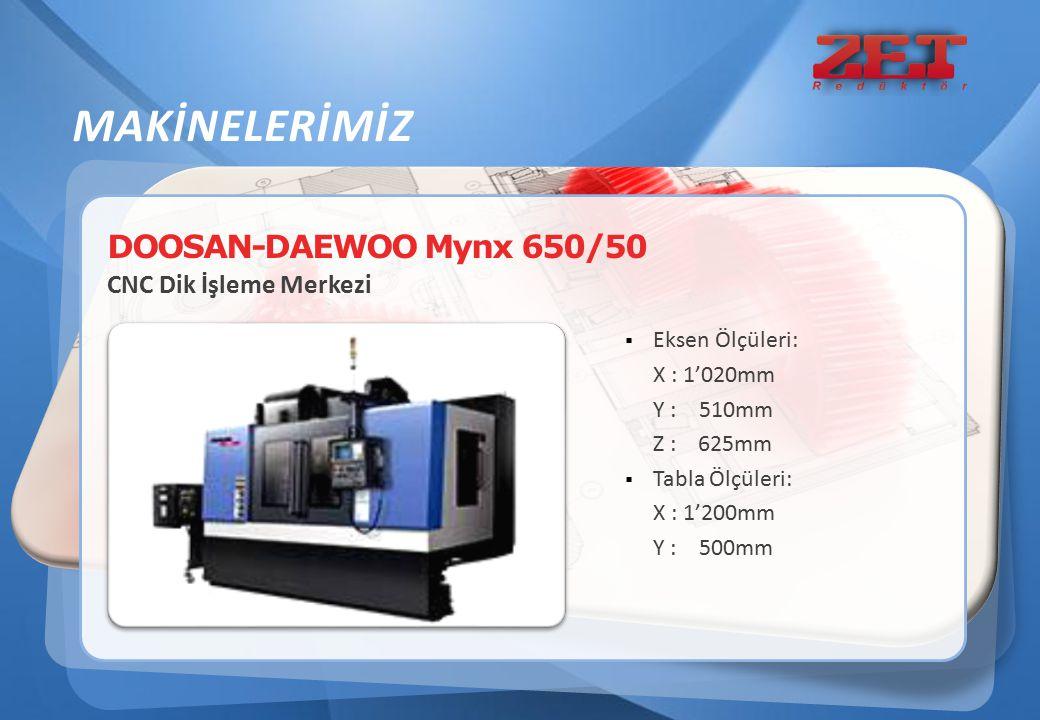 DOOSAN-DAEWOO Mynx 650/50 CNC Dik İşleme Merkezi  Eksen Ölçüleri: X : 1'020mm Y : 510mm Z : 625mm  Tabla Ölçüleri: X : 1'200mm Y : 500mm MAKİNELERİM