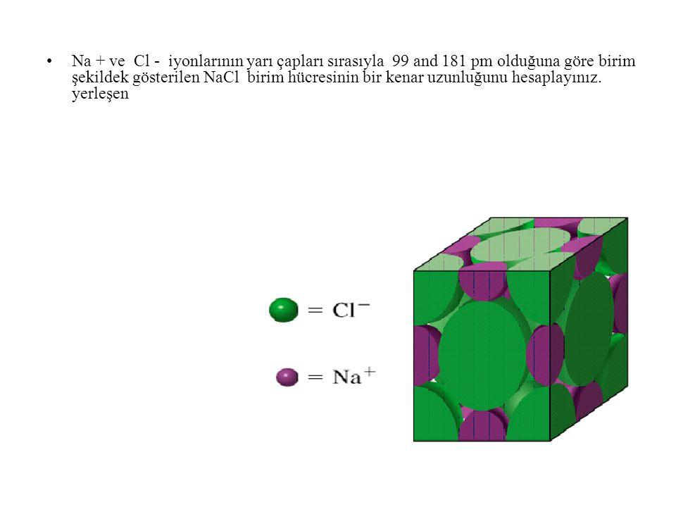 Na + ve Cl - iyonlarının yarı çapları sırasıyla 99 and 181 pm olduğuna göre birim şekildek gösterilen NaCl birim hücresinin bir kenar uzunluğunu hesap