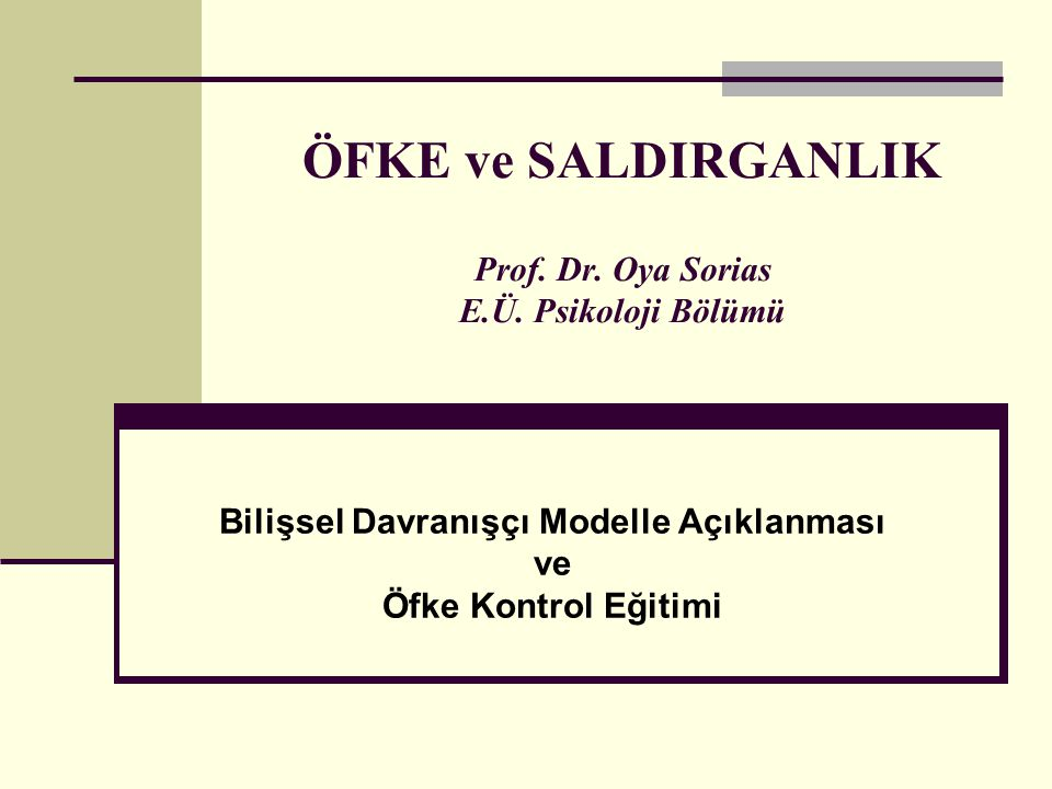 ÖFKE ve SALDIRGANLIK Prof.Dr. Oya Sorias E.Ü.